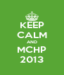 KEEP CALM AND MCHP 2013 - Personalised Poster A4 size