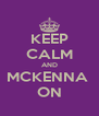 KEEP CALM AND MCKENNA  ON - Personalised Poster A4 size