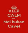 KEEP CALM AND Mcl bukan Cavet - Personalised Poster A4 size