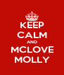KEEP CALM AND MCLOVE MOLLY - Personalised Poster A4 size