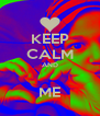 KEEP CALM AND  ME - Personalised Poster A4 size