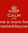 KEEP CALM AND me a mom for Danette&Raynette - Personalised Poster A4 size