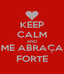 KEEP CALM AND ME ABRAÇA FORTE - Personalised Poster A4 size