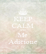 KEEP CALM AND Me Adicione - Personalised Poster A4 size
