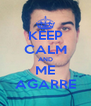 KEEP CALM AND ME AGARRE - Personalised Poster A4 size