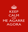 KEEP CALM AND ME AGARRE AGORA - Personalised Poster A4 size