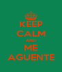 KEEP CALM AND ME AGUENTE - Personalised Poster A4 size