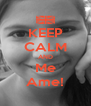 KEEP CALM AND Me Ame! - Personalised Poster A4 size