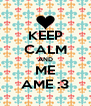 KEEP CALM AND ME AME :3 - Personalised Poster A4 size