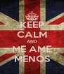 KEEP CALM AND ME AME MENOS - Personalised Poster A4 size