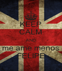 KEEP CALM AND me ame menos FELIPE - Personalised Poster A4 size