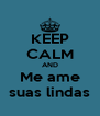 KEEP CALM AND Me ame suas lindas - Personalised Poster A4 size