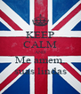 KEEP CALM AND Me amem, suas lindas - Personalised Poster A4 size