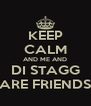 KEEP CALM AND ME AND DI STAGG ARE FRIENDS - Personalised Poster A4 size
