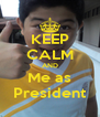 KEEP CALM AND Me as President - Personalised Poster A4 size