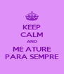 KEEP CALM AND ME ATURE PARA SEMPRE - Personalised Poster A4 size