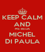 KEEP CALM AND ME BEIJA MICHEL DI PAULA - Personalised Poster A4 size