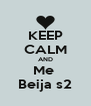 KEEP CALM AND Me  Beija s2 - Personalised Poster A4 size