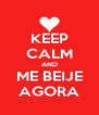 KEEP CALM AND ME BEIJE AGORA - Personalised Poster A4 size