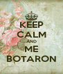 KEEP CALM AND ME BOTARON - Personalised Poster A4 size