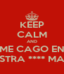 KEEP CALM AND ME CAGO EN VUESTRA **** MADRE - Personalised Poster A4 size