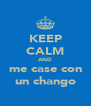 KEEP CALM AND me case con un chango - Personalised Poster A4 size