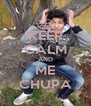 KEEP CALM AND ME CHUPA - Personalised Poster A4 size