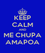 KEEP CALM AND ME CHUPA AMAPOA - Personalised Poster A4 size