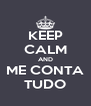 KEEP CALM AND ME CONTA TUDO - Personalised Poster A4 size