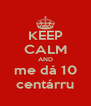 KEEP CALM AND me dá 10 centárru - Personalised Poster A4 size