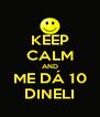 KEEP CALM AND ME DÁ 10 DINELI - Personalised Poster A4 size