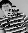 KEEP CALM AND ME DÁ BOLACHA - Personalised Poster A4 size