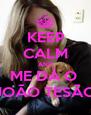 KEEP CALM AND ME DÁ O  JOÃO TESÃO - Personalised Poster A4 size
