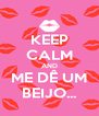 KEEP CALM AND ME DÊ UM BEIJO... - Personalised Poster A4 size
