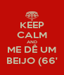 KEEP CALM AND ME DÊ UM BEIJO (66' - Personalised Poster A4 size