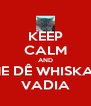 KEEP CALM AND ME DÊ WHISKAS VADIA - Personalised Poster A4 size