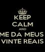 KEEP CALM AND ME DA MEUS  VINTE REAIS - Personalised Poster A4 size