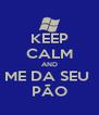 KEEP CALM AND ME DA SEU  PÃO - Personalised Poster A4 size