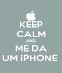 KEEP CALM AND ME DA UM iPHONE  - Personalised Poster A4 size