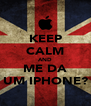 KEEP CALM AND ME DA UM IPHONE? - Personalised Poster A4 size