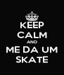 KEEP CALM AND ME DA UM SKATE - Personalised Poster A4 size