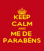 KEEP CALM AND ME DE  PARABÉNS - Personalised Poster A4 size