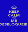 KEEP CALM AND ME DESBLOQUEIE  - Personalised Poster A4 size