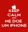 KEEP CALM AND ME DOE  UM IPHONE - Personalised Poster A4 size