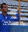 KEEP CALM AND ME DORMI EN LA ENTRADA 13 - Personalised Poster A4 size