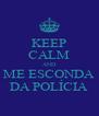 KEEP CALM AND ME ESCONDA DA POLÍCIA - Personalised Poster A4 size