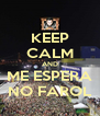 KEEP CALM AND ME ESPERA NO FAROL - Personalised Poster A4 size