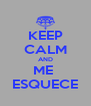 KEEP CALM AND ME  ESQUECE - Personalised Poster A4 size