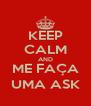 KEEP CALM AND ME FAÇA UMA ASK - Personalised Poster A4 size