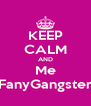 KEEP CALM AND Me FanyGangster - Personalised Poster A4 size